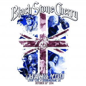 Black Stone Cherry - Thank You: Livin' Live - Birmingham, UK, October 30th 2014