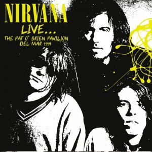 Nirvana - Live...  The Pat O'Brien Pavilion del Mar 1991 (Yellow Vinyl)