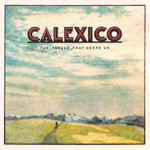 Calexico - The threat that keeps us