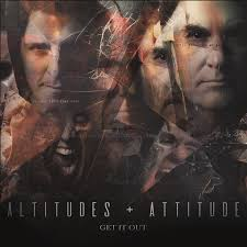 Altertudes & Attitudes - Get It Out