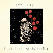 Drivin N Cryin - Live the Love Beautiful (Clear Vinyl)