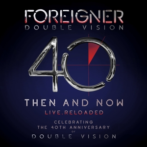 Foreigner - Double Vision: Then and Now (40th Anniversary)